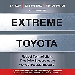 Extreme Toyota Radical Contradictions That Drive Success at the World's Best Manufacturer