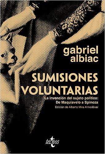 Sumisiones voluntarias: La invención del sujeto político: De Maquiavelo a Spinoza Ventana Abierta: Amazon.es: Gabriel Albiac, Alberto Mira Almodovar: Libros