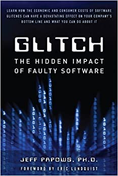 Glitch: The Hidden Impact Of Faulty Software Jeff Papows Ph.D.