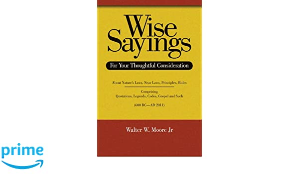 wise sayings for your thoughtful consideration walter w moore jr