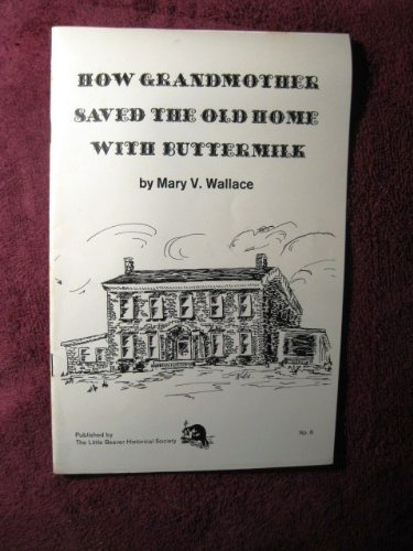 How Grandmother Saved the Old Home with Buttermilk: A Tale of Nineteenth Century Beaver County, - Beaver Ohio Creek