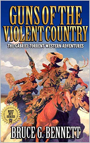 Guns of the Violent Country: A Gabriel Torrent Western Adventure: A Long Way To Texas: A Western Adventure
