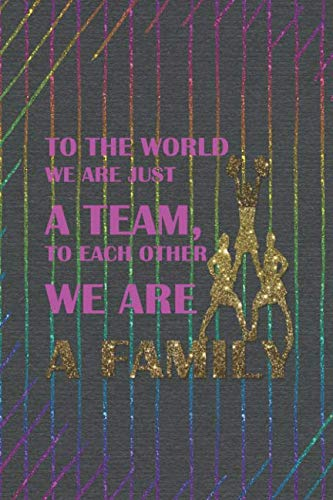 To The World We Are Just A Team, To Each Other We Are A Family: Blank Lined Notebook Journal Diary Composition Notepad 120 Pages 6x9 Paperback ( Cheerleader ) -