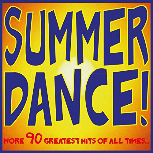 Summer Dance! (More 90 Greatest Hits of All Times...)