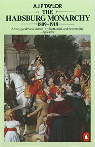 The Habsburg Monarchy, 1809-1918 : A History of the Austrian Empire and Austria-Hungary