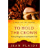 To Hold the Crown: The Story of King Henry VII and Elizabeth of York (Tudor Saga Book 1)