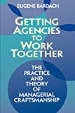 img - for Getting Agencies to Work Together: The Practice and Theory of Managerial Craftsmanship book / textbook / text book