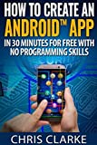 How to create an Android App in 30 minutes for free with no programming skills.: No Programming Skills Required. (Making Android Apps)