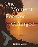 One Moment Forever Changed