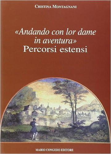 Andando con lor dame in aventura: percorsi estensi (Pubblicazioni del Dipartimento di filologia, linguistica e letteratura dell'Università de Lecce)