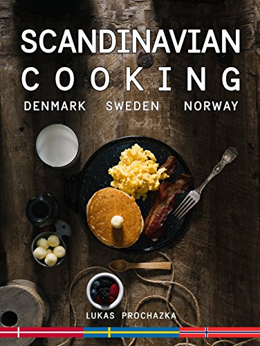 Scandinavian Cooking: Cuisines of Denmark, Sweden and Norway by Lukas Prochazka