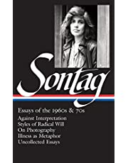 Susan Sontag: Essays of the 1960s & 70s (LOA #246): Against Interpretation / Styles of Radical Will / On Photography / Illness as Metaphor / Uncollected Essays