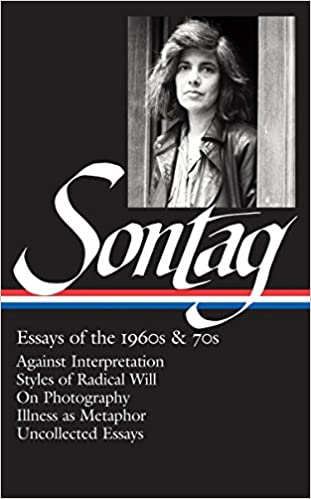 Against Interpretation Uncollected Essays LOA #246 Essays of the 1960s /& 70s Susan Sontag On Photography Styles of Radical Will Illness as Metaphor