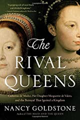 The Rival Queens: Catherine de' Medici, Her Daughter Marguerite de Valois, and the Betrayal that Ignited a Kingdom Paperback