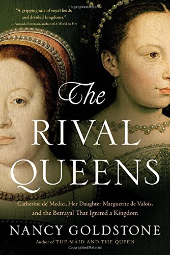 The Rival Queens: Catherine de' Medici, Her Daughter Marguerite de Valois, and the Betrayal that Ignited a Kingdom pdf
