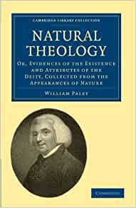 a review of nature theology a novel by william paley Anyway, the watchmaker argument, as formulated by the british christian  apologist william paley in his book natural theology, goes like this.