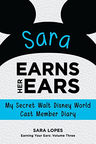 My Secret Walt Disney World Cast Member Diary (Earning Your Ears Book 3) ()
