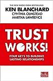 Trust Works: Four Keys to Building Lasting Relationships