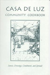 Casa de Luz Community Cookbook: Sauces, Dressings, Condiments and Spreads (2002-