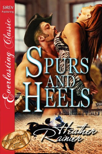 Spurs and Heels [Divine Creek Ranch 5] [The Heather Rainier Collection] (Siren Publishing Everlasting Classic) (The Divine Creek Ranch)