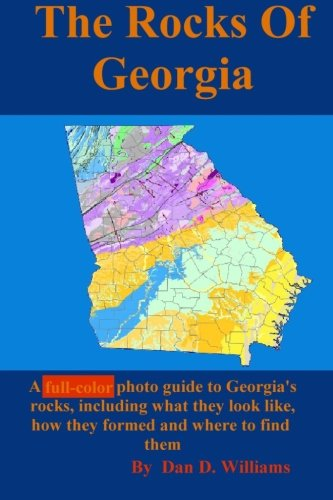 The Rocks Of Georgia: A full-color photo guide to Georgia's rocks, including what they look like, how they formed and where to find ()