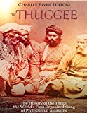 The Thuggee: The History of the Thugs, the World's First Organized Gang of Professional Assassins