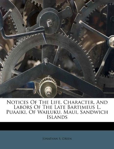 Notices Of The Life, Character, And Labors Of The Late Bartimeus L. Puaaiki, Of Wailuku, Maui, Sandwich Islands