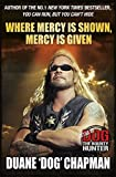 Where Mercy is Shown, Mercy is Given: Star of Dog the Bounty Hunter by Duane Chapman (2010-04-15)