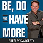 Be, Do, and Have More | Presley Swagerty