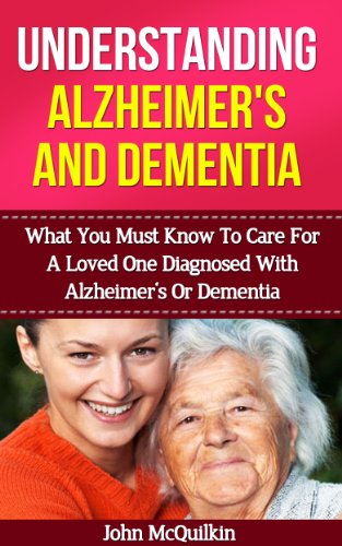 Alzheimer's: Alzheimer's Disease Guide To Understanding Alzheimer's Disease And Alzheimer's And Dementia Related Illnesses Including Alzheimer's Disease And Dementia Advice To Caregivers (Eldercare)