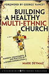 Building a Healthy Multi-ethnic Church: Mandate, Commitments and Practices of a Diverse Congregation (Jossey-Bass Leadership Network Series Book 22) Kindle Edition