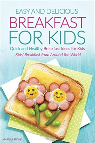 Amazon Com Easy And Delicious Breakfast For Kids Quick And Healthy