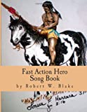 Fast Action Hero Song Book, Robert Blake, 1497448468