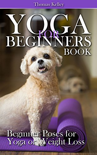 Yoga for Beginners Book: Beginner Poses for Yoga or Weight Loss (Yoga Weight For Loss Moves)