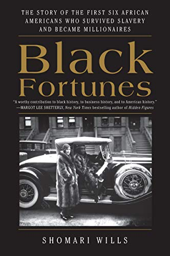 Black Fortunes: The Story of the First Six African Americans Who Survived Slavery and Became Millionaires (Best American Literature Authors)