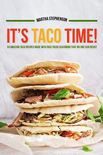 It's Taco Time!: 30 Amazing Taco Recipes Made with Rich Tacos Seasoning That No-One Can Resist by [Stephenson, Martha]