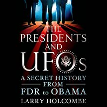 The Presidents and UFOs: A Secret History from FDR to Obama Audiobook by Larry Holcombe Narrated by Oliver Wyman