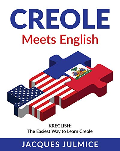 Creole Meets English: Kreglish - The Easiest Way to Learn Creole
