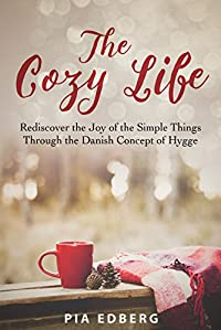 The Cozy Life: Rediscover The Joy Of The Simple Things Through The Danish Concept Of Hygge by Pia Edberg ebook deal