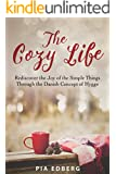 The Cozy Life: Rediscover the Joy of the Simple Things Through the Danish Concept of Hygge