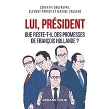 Lui, Président : Que reste-t-il des promesses de François Hollande ? (Hors Collection) (French Edition)