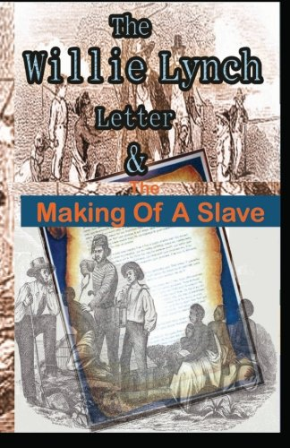 : The Willie Lynch Letter And the Making of A Slave