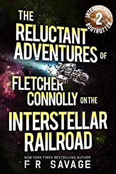 The Reluctant Adventures of Fletcher Connolly on the Interstellar Railroad Vol. 2: Intergalactic Bogtrotter by [Savage, Felix R.]