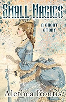 Small Magics: A Short Story by [Kontis, Alethea]