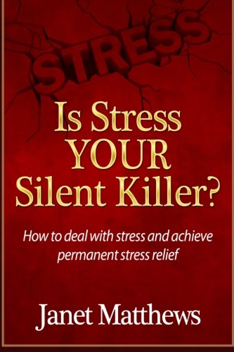 Is Stress Your Silent Killer?: How to deal with stress and achieve permanent stress relief
