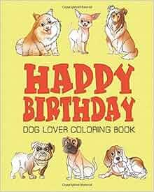 Amazon HAPPY BIRTHDAY DOG LOVER COLORING BOOK Happy