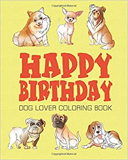 Amazon HAPPY BIRTHDAY DOG LOVER COLORING BOOK Happy Birthday Coloring Book