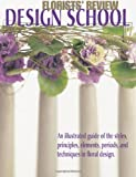 img - for Florists' Review Design School: An illustrated guide of the styles, principles, elements, periods, and techniques in floral design. by David Coake, Shelley Urban, Teresa P. Lanker (2003) Paperback book / textbook / text book