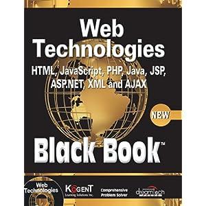 Web Technologies: HTML, JAVASCRIPT, PHP, JAVA, JSP, ASP.NET, XML and Ajax, Black Book: HTML, Javascript, PHP, Java, Jsp…