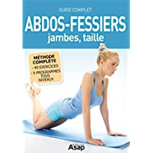 Abdos-fessiers, jambes, taille : Le guide complet (French Edition)